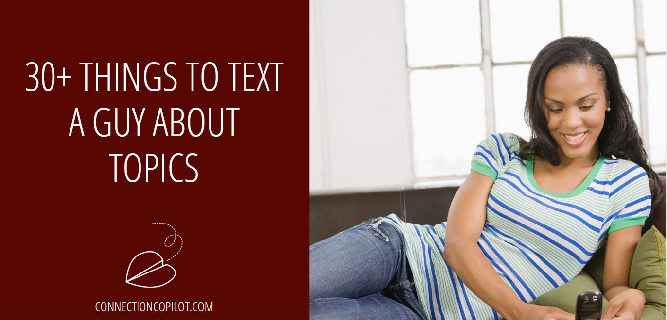 30+ Things to Text a Guy about Topics