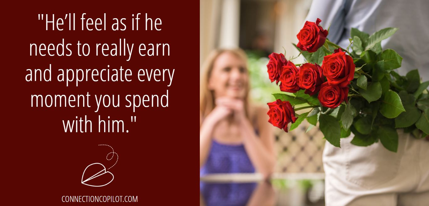 """""""He'll feel as if he needs to really earn and appreciate every moment you spend with him."""""""