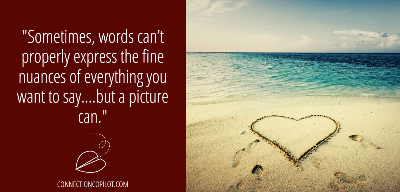 """""""Sometimes, words can't properly express the fine nuances of everything you want to say...but a picture can."""""""