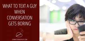 What to Text a Guy When Conversation Gets Boring