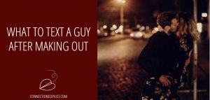 What to Text a Guy after Making Out