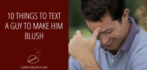 10 Things to Text a Guy to Make Him Blush