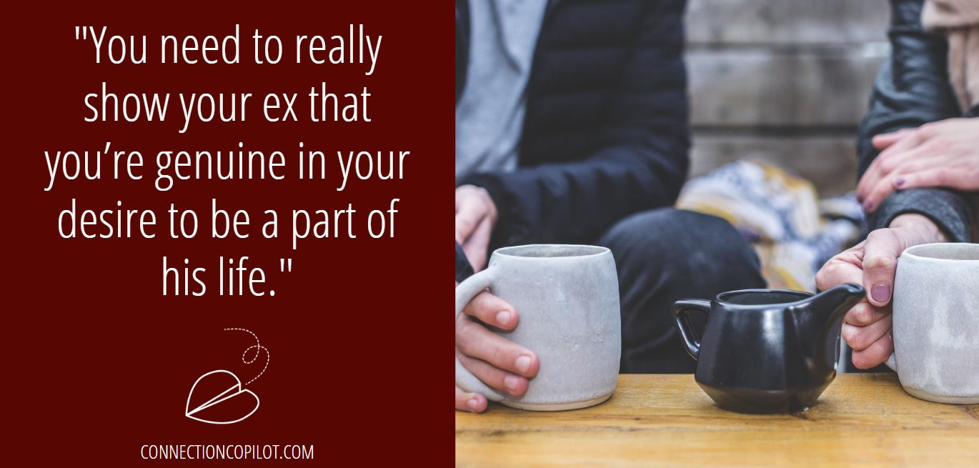 """""""You need to really show your ex that you're genuine in your desire to be a part of his life."""""""