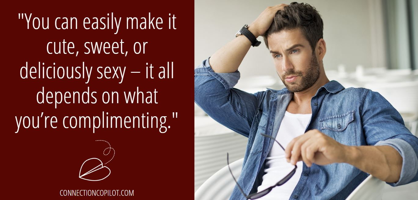 """""""You can easily make it cute, sweet, or deliciously sexy - it all depends on what you're complimenting."""""""