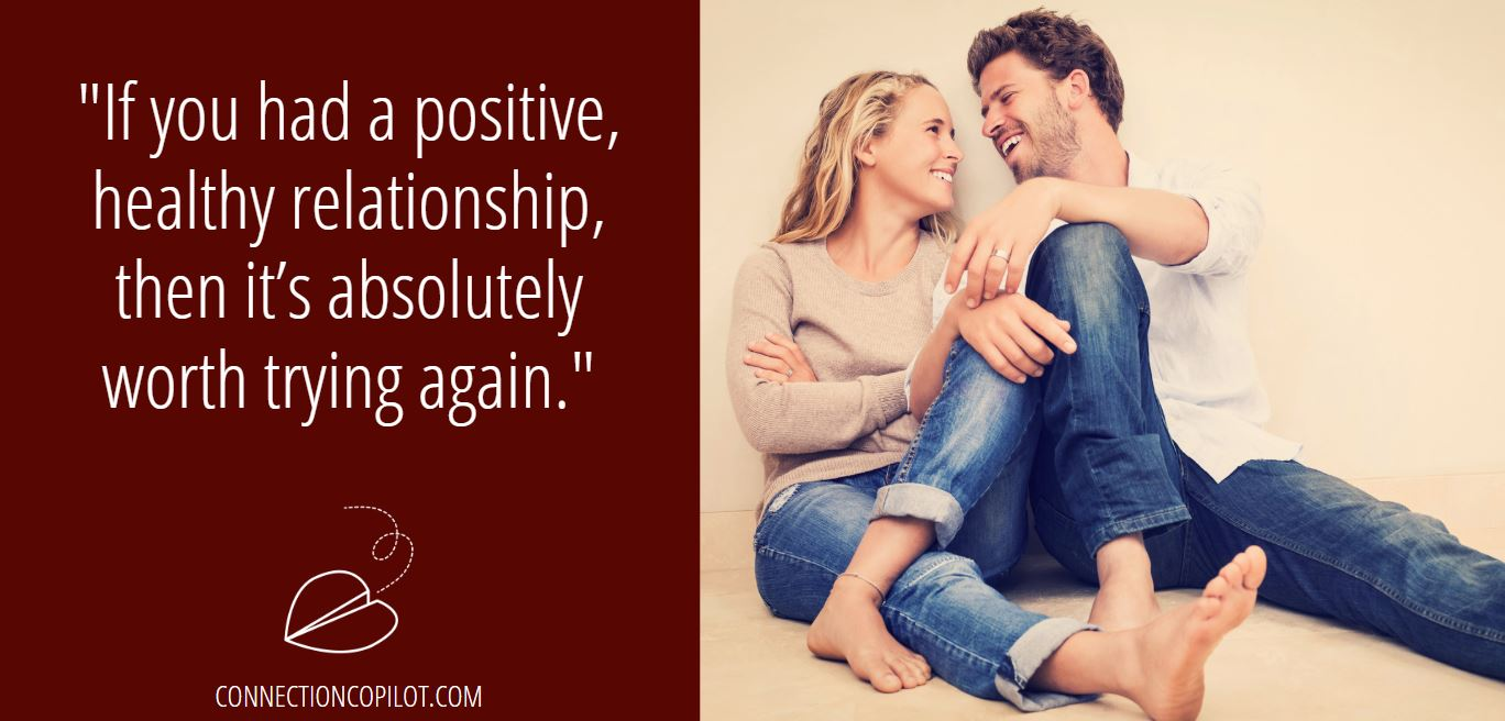 """""""If you had a positive, healthy relationship, then it's absolutely worth trying again."""""""
