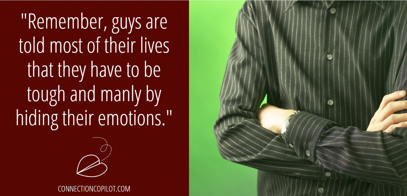 """""""Remember, guys are told most of their lives that they have to be tough and manly by hiding their emotions."""""""