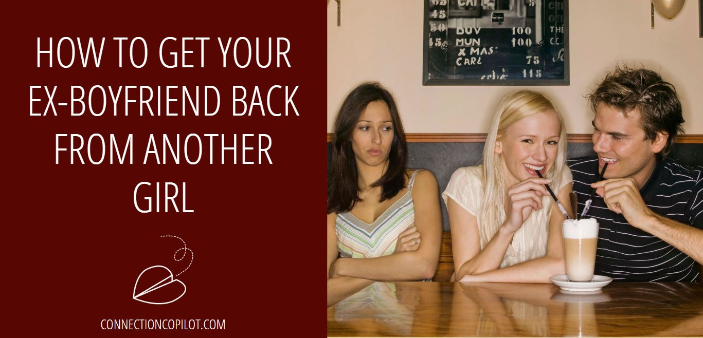 How to Get Your Ex Boyfriend Back From Another Girl