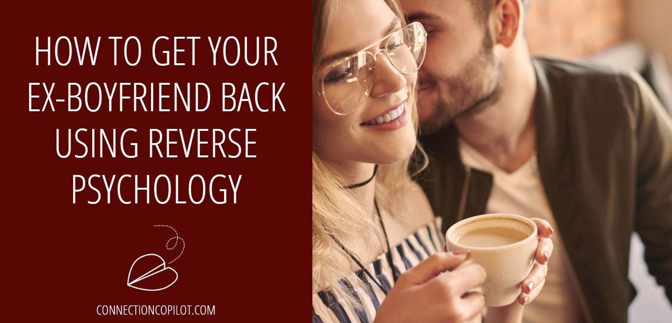 How to Get Your Ex Boyfriend Back Using Reverse Psychology