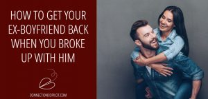 How to Get Your Ex Boyfriend Back When You Broke Up with Him