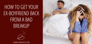 How to Get Your Ex Boyfriend Back from a Bad Breakup