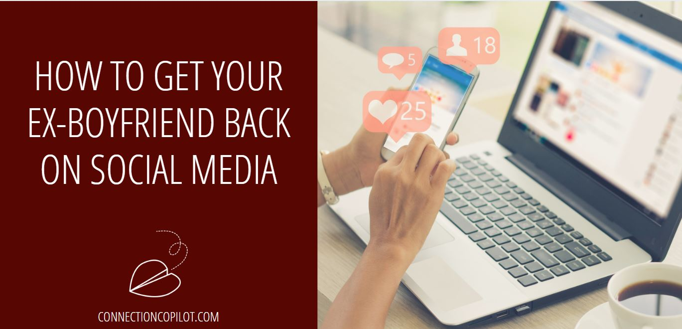How to Get Your Ex Boyfriend Back on Social Media