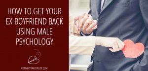How to Get your Ex Boyfriend Back Using Male Psychology