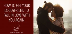 How to Get your Ex Boyfriend to Fall In Love With You Again