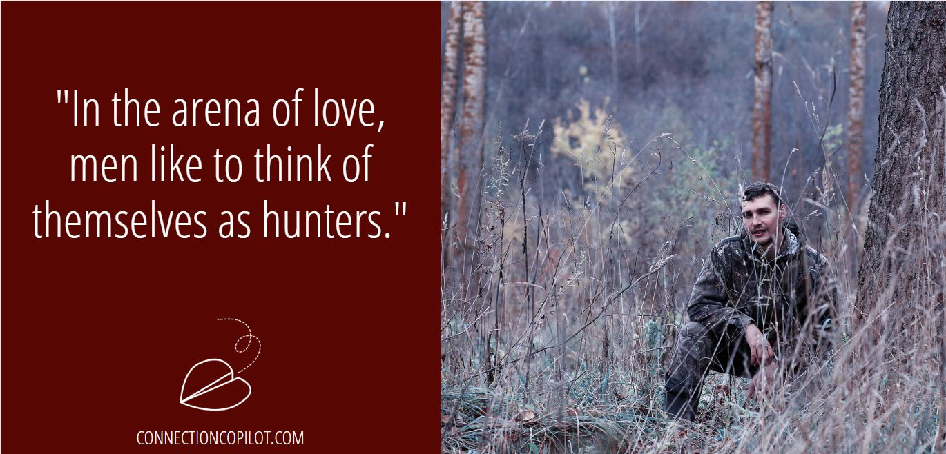 """In the arena of love, men like to think of themselves as hunters."""