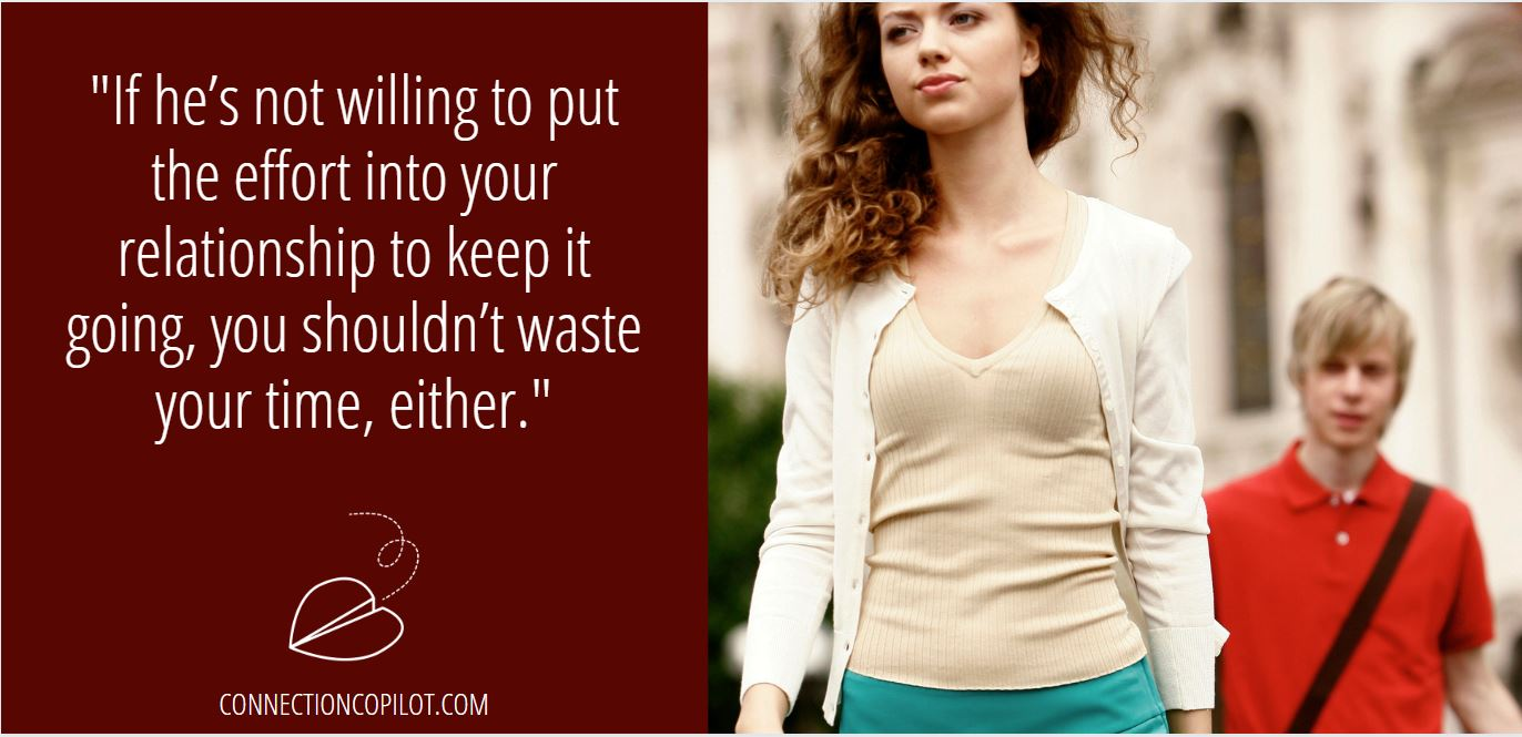 """""""If he's not willing to put the effort into your relationship to keep it going, you shouldn't waste your time, either."""""""