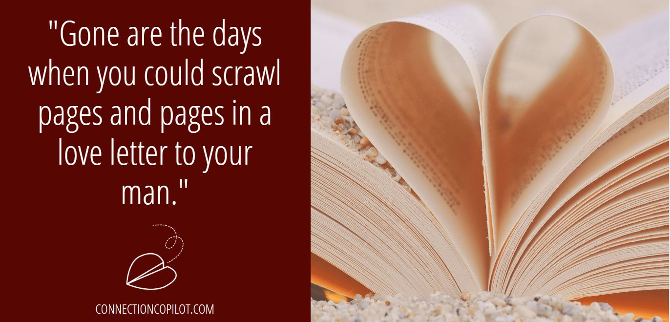 """""""Gone are the days when you could scrawl pages and pages in a love letter to your man."""""""