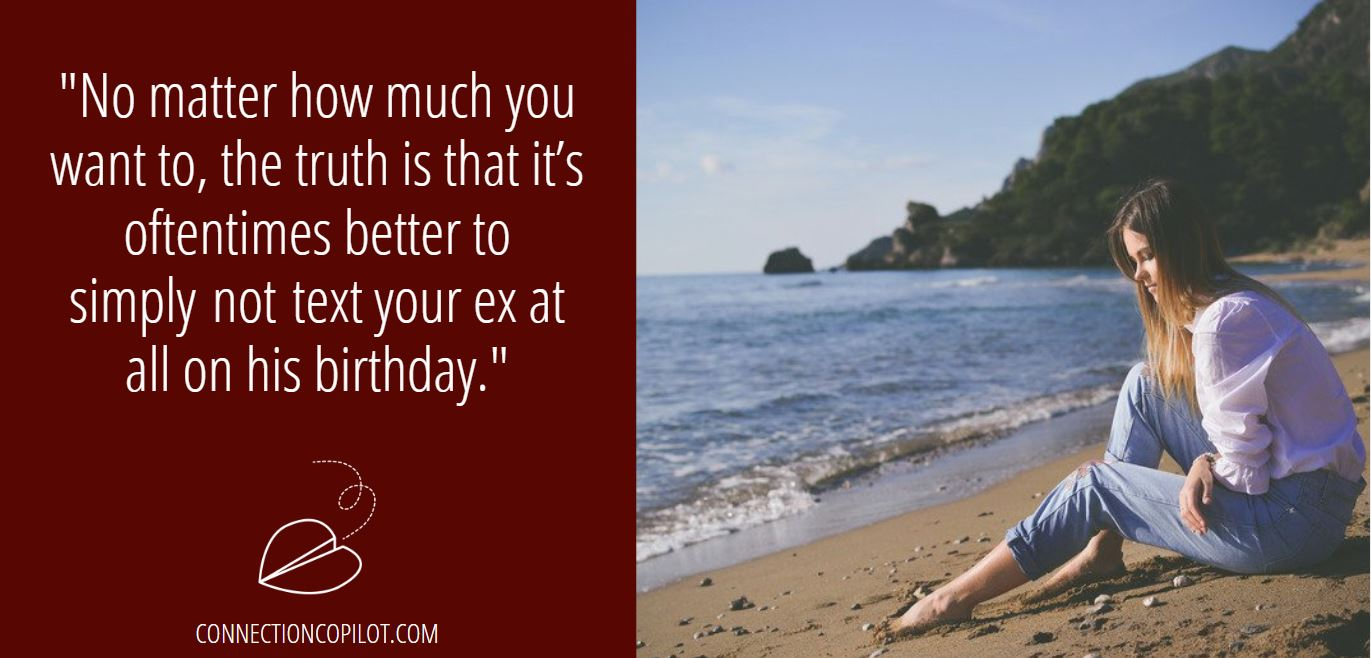 """""""No matter how much you want to, the truth is that it's oftentims better to simply not text your ex at all on his birthday."""""""
