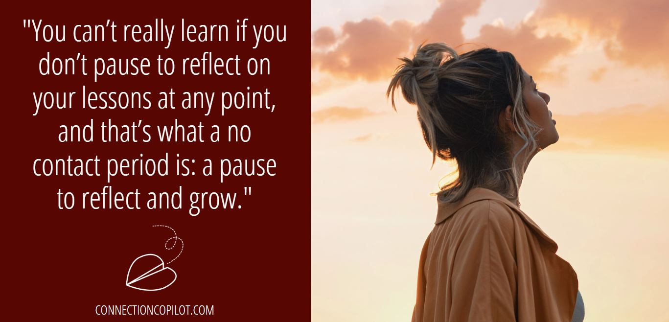 """""""You can't really learn if you don't pause to reflect on your lessons at any point, and that's what a no contact period is: a pause to reflect and grow."""""""