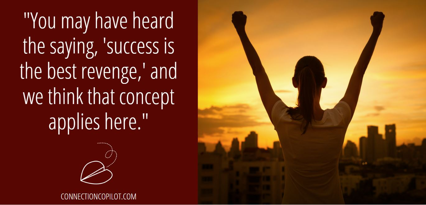 """""""You may have heard the saying, 'success is the best revenge,' and we think that concept applies here."""""""