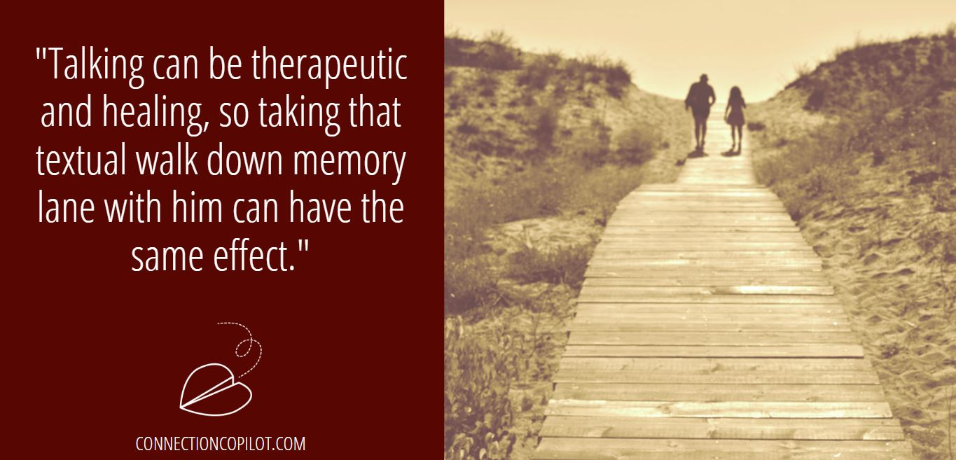 """""""Talking can be therapeutic and healing, so taking that textual walk down memory lane with him can have the same effect."""""""