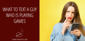 What to Text A Guy Who Is Playing Games