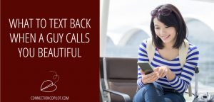 What to Text Back When a Guy Calls You Beautiful