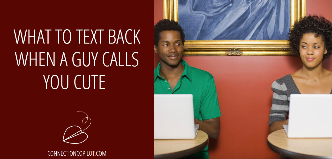 What to Text Back When a Guy Calls You Cute