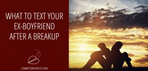 What to Text Your Ex Boyfriend After a Breakup