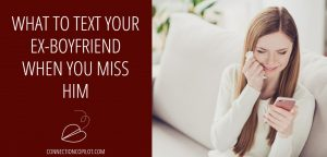 What to Text Your Ex Boyfriend When You Miss Him