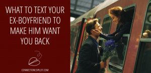 What to Text Your Ex Boyfriend to Make Him Want You Back