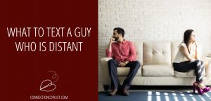 What to Text a Guy Who is Distant