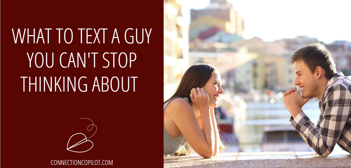 What to Text a Guy You Can't Stop Thinking About
