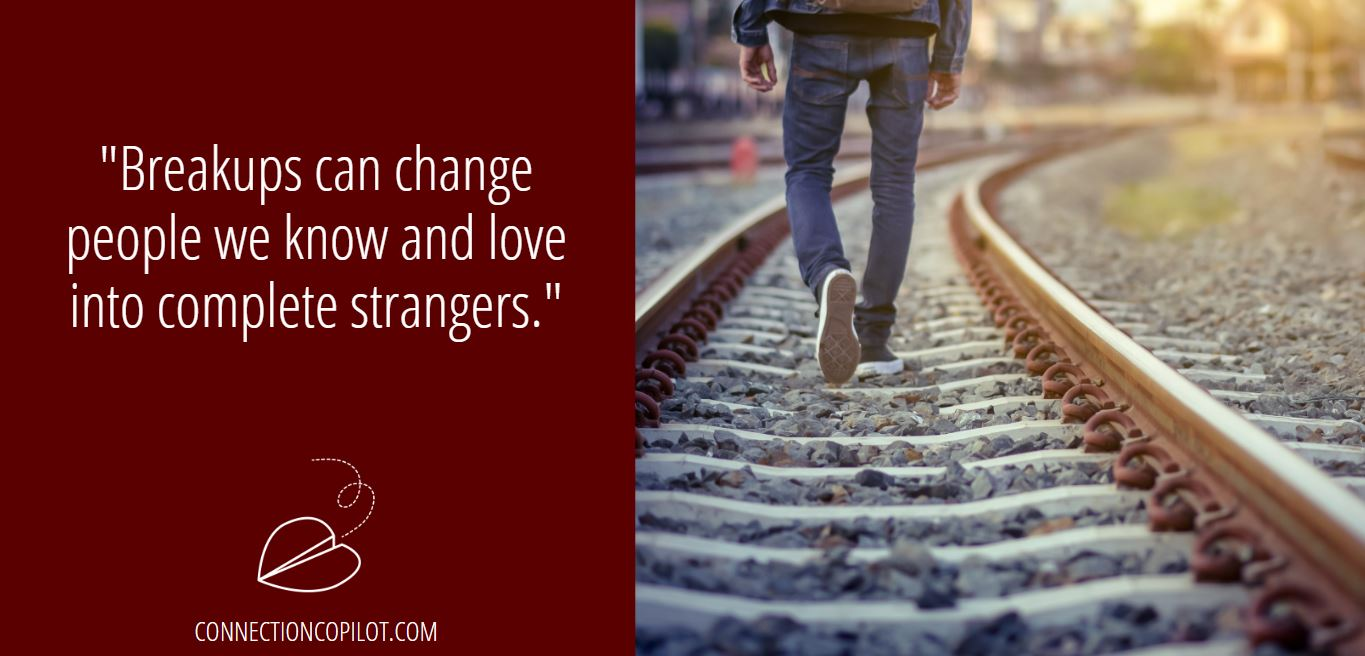 """Breakups can change people we know and love into complete strangers."""