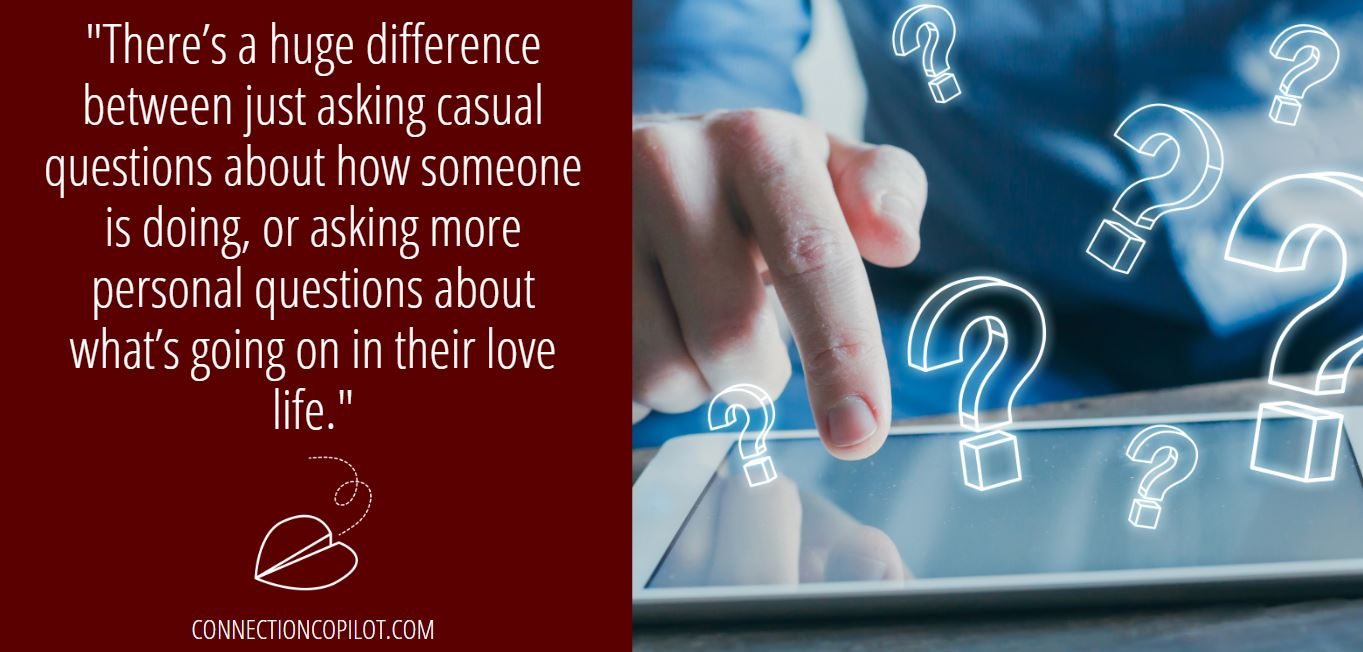 """There's a huge difference between just asking casual questions about how someone is doing, or asking more personal questions about what's going on in their love life."""
