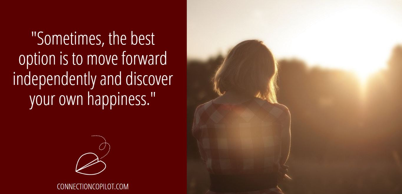 """""""Sometimes, the best option is to move forward independently and discover your own happiness."""""""