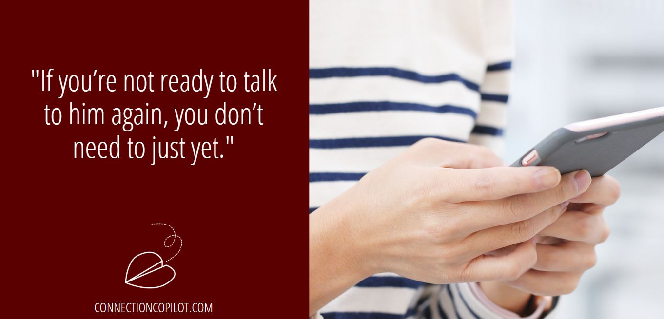 """""""If you're not ready to talk to him again, you don't need to just yet."""""""