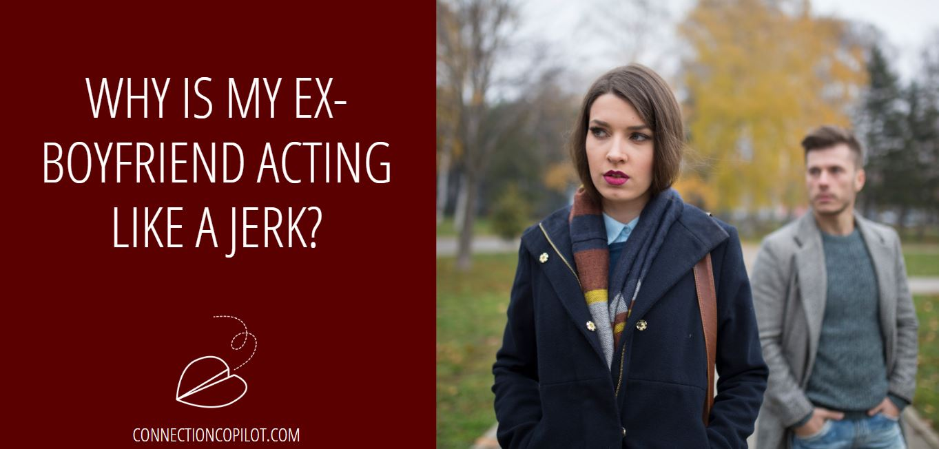Why is my Ex Boyfriend Acting like a Jerk?
