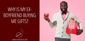 Why is My Ex Boyfriend Buying me Gifts?