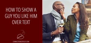 How to Show a Guy You Like Him Over Text