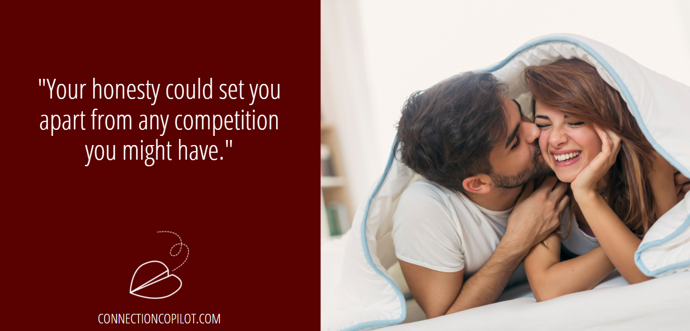 """""""Your honesty could set you apart from any competition you might have."""""""