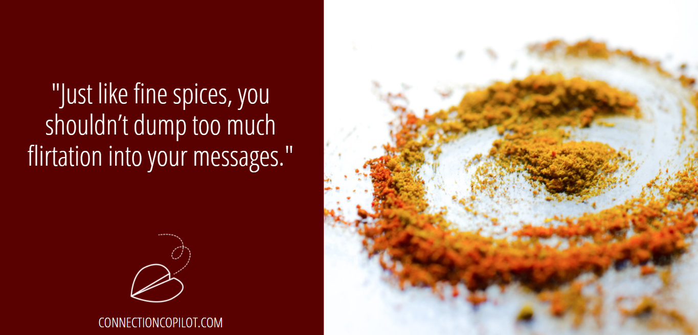 """""""Just like fine spices, you shouldn't dump too much flirtation into your messages."""""""