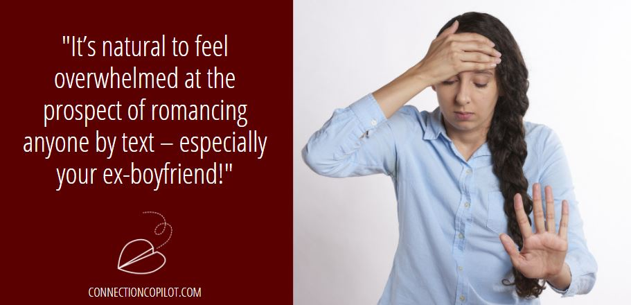 """It's natural to feel overwhelmed at the prospect of romancing anyone by text – especially your ex-boyfriend!"""