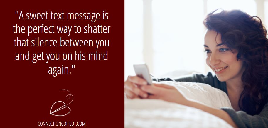 A sweet text message is the perfect way to shatter that silence between you and get you on his mind again.