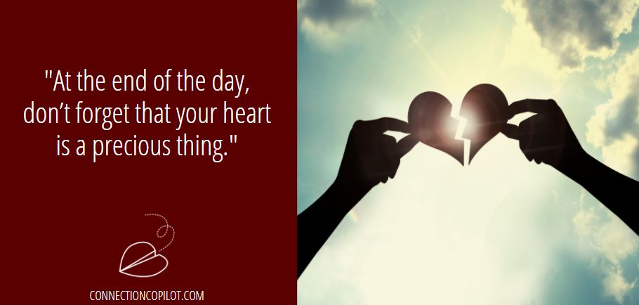 At the end of the day, don't forget that your heart is a precious thing.