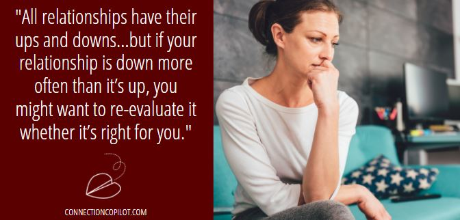 All relationships have their ups and downs…but if your relationship is down more often than it's up, you might want to re-evaluate it whether it's right for you.