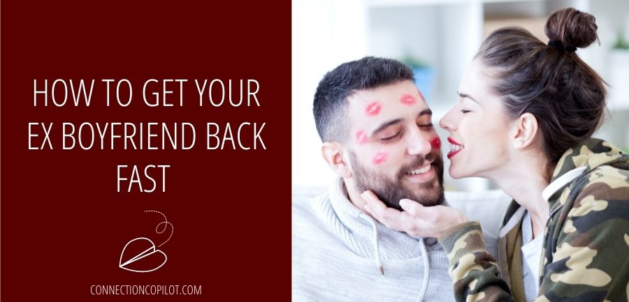 How to Get Your Ex Boyfriend Back Fast